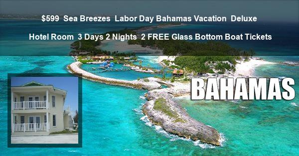 $599 | Sea Breezes | Labor Day Bahamas Vacation | Deluxe Hotel Room | 3 Days 2 Nights | 2 Glass Bottom Boat Tickets