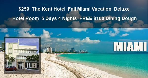 $259 | The Kent Hotel | Fall Miami Vacation | Deluxe Hotel Room | 5 Days 4 Nights | $100 Dining Dough