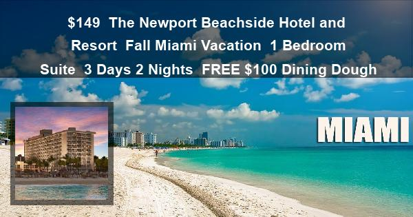 $149 | The Newport Beachside Hotel and Resort | Fall Miami Vacation | 1 Bedroom Suite | 3 Days 2 Nights | $100 Dining Dough