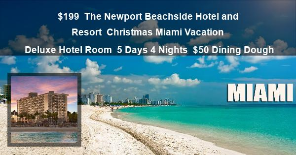 $199 | The Newport Beachside Hotel and Resort | Christmas Miami Vacation | Deluxe Hotel Room | 5 Days 4 Nights | $50 Dining Dough