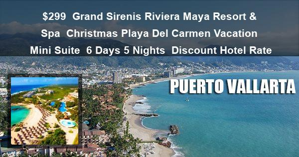 $299 | Grand Sirenis Riviera Maya Resort & Spa | Christmas Playa Del Carmen Vacation | Mini Suite | 6 Days 5 Nights | Discount Hotel Rate