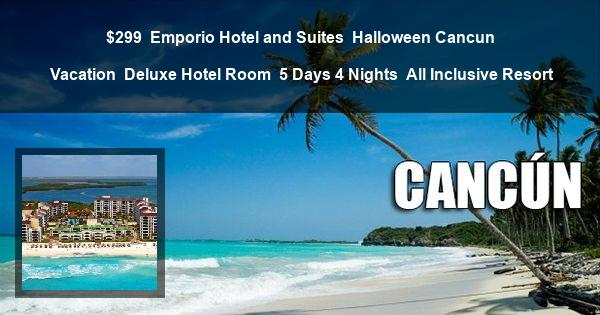 $299 | Emporio Hotel and Suites | Halloween Cancun Vacation | Deluxe Hotel Room | 5 Days 4 Nights | All Inclusive Resort