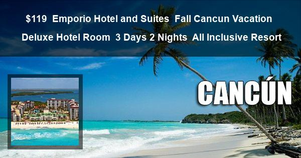 $119 | Emporio Hotel and Suites | Fall Cancun Vacation | Deluxe Hotel Room | 3 Days 2 Nights | All Inclusive Resort