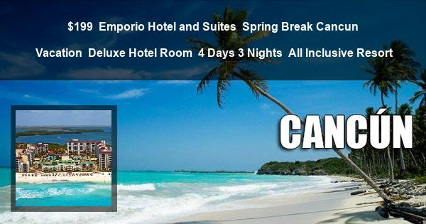 $199 | Emporio Hotel and Suites | Spring Break Cancun Vacation | Deluxe Hotel Room | 4 Days 3 Nights | All Inclusive Resort
