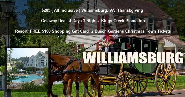 $285 ( All Inclusive ) Williamsburg, VA | Thanskgiving Getaway Deal | 4 Days 3 Nights | Kings Creek Plantation Resort | FREE $100 Shopping Gift Card | 2 Busch Gardens Christmas Town Tickets