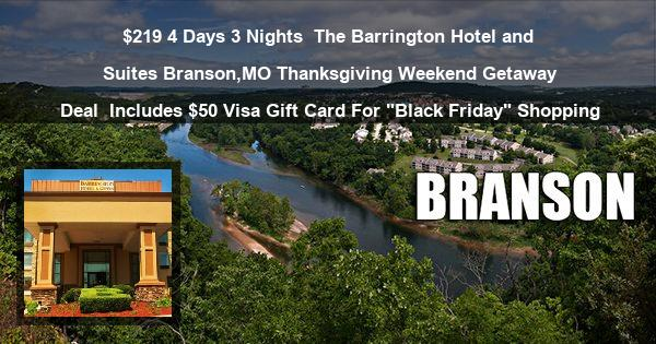 "$219 4 Days 3 Nights | The Barrington Hotel and Suites| Branson,MO Thanksgiving Weekend Getaway Deal | Includes $50 Visa Gift Card For ""Black Friday"" Shopping"