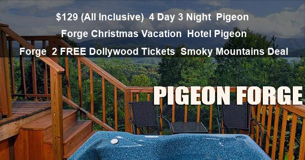 $129 (All Inclusive) | 4 Day 3 Night | Pigeon Forge Christmas Vacation | Hotel Pigeon Forge | 2 FREE Dollywood Tickets | Smoky Mountains Deal