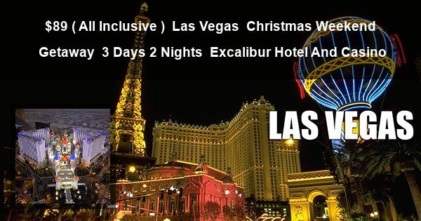 $89 ( All Inclusive ) | Las Vegas | Christmas Weekend Getaway | 3 Days 2 Nights | Excalibur Hotel And Casino