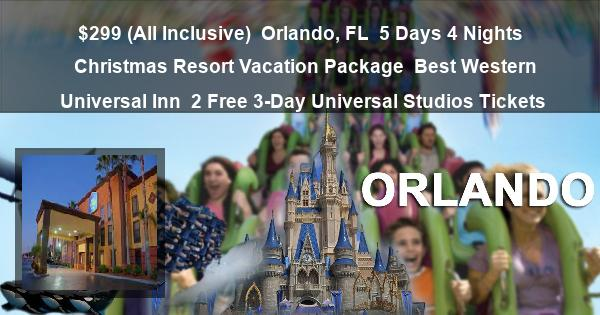 $299 (All Inclusive) | Orlando, FL | 5 Days 4 Nights | Christmas Resort Vacation Package | Best Western Universal Inn | 2 Free 3-Day Universal Studios Tickets