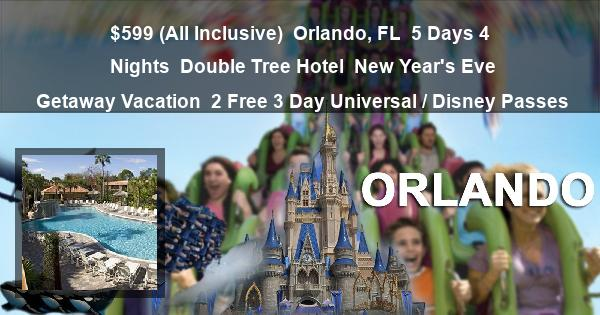 $599 (All Inclusive) | Orlando, FL | 5 Days 4 Nights | Double Tree Hotel | New Year's Eve Getaway Vacation | 2 Free 3 Day Universal / Disney Passes