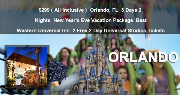 $299 ( All Inclusive ) | Orlando, FL | 3 Days 2 Nights | New Years Eve Vacation Package | Best Western Universal Inn | 2 Free 2 Day Univesal Studios Tickets
