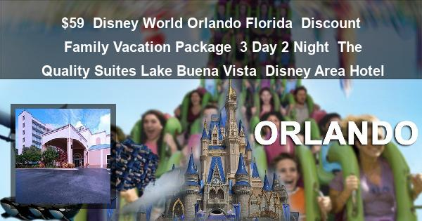 $59 | Disney World Orlando Florida | Discount Family Vacation Package | 3 Day 2 Night | The Quality Suites Lake Buena Vista | Disney Area Hotel