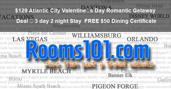 $129 Atlantic City Valentine's Day Romantic Getaway Deal – 3 day 2 night Stay | FREE $50 Dining Certificate