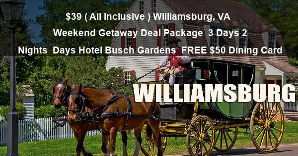 $39 ( All Inclusive ) Williamsburg, VA | Weekend Getaway Deal Package | 3 Days 2 Nights | Days Hotel Busch Gardens | FREE $50 Dining Card