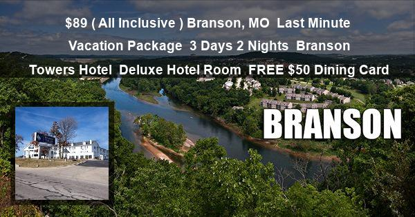 $89 ( All Inclusive ) Branson, MO | Last Minute Vacation Package | 3 Days 2 Nights | Branson Towers Hotel | Deluxe Hotel Room | FREE $50 Dining Card