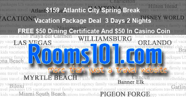 $159 | Atlantic City Spring Break Vacation Package Deal | 3 Days 2 Nights | FREE $50 Dining Certificate And $50 In Casino Coin