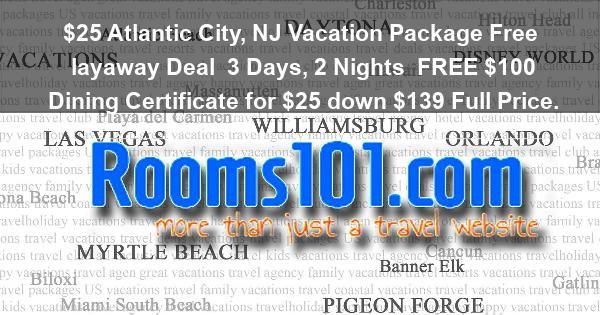 $25 Atlantic City, NJ Vacation Package Free layaway Deal | 3 Days, 2 Nights | FREE $100 Dining Certificate for $25 down $139 Full Price.