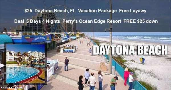 $25 | Daytona Beach, FL | Vacation Package | Free Layawy Deal | 5 Days 4 Nights | Perry's Ocean Edge Resort | FREE $25 down