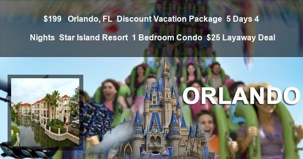 $199 |  Orlando, FL | Discount Vacation Package | 5 Days 4 Nights | Star Island Resort | 1 Bedroom Condo | $25 Layaway Deal