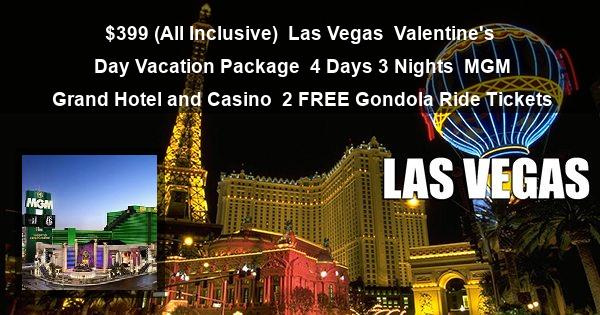 $399 (All Inclusive)   Las Vegas   Valentine's Day Vacation Package   4 Days 3 Nights   MGM Grand Hotel and Casino   2 FREE Gondola Ride Tickets