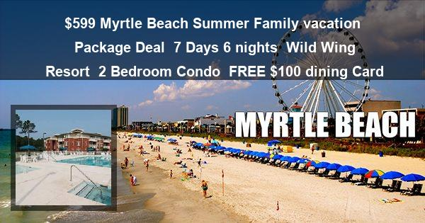 $599 Myrtle Beach Summer Family vacation Package Deal | 7 Days 6 nights | Wild Wing Resort | 2 Bedroom Condo | FREE $100 dining Card