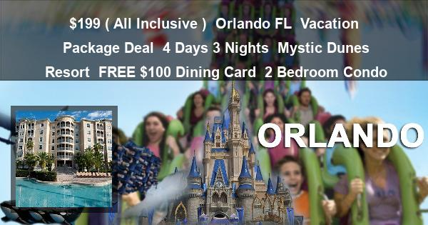 $199 ( All Inclusive ) | Orlando FL | Vacation Package Deal | 4 Days 3 Nights | Mystic Dunes Resort | FREE $100 Dining Card | 2 Bedroom Condo