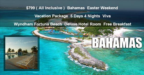 $799 ( All Inclusive ) | Bahamas | Easter Weekend Vacation Package | 5 Days 4 Nights | Viva Wyndham Fortuna Beach | Deluxe Hotel Room | Free Breakfast