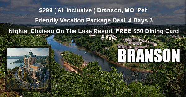 $299 ( All Inclusive ) Branson, MO | Pet Friendly Vacation Package Deal | 4 Days 3 Nights | Chateau On The Lake Resort | FREE $50 Dining Card