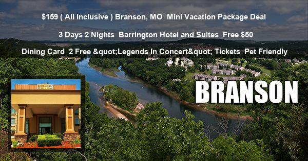"$159 ( All Inclusive ) Branson, MO | Mini Vacation Package Deal | 3 Days 2 Nights | Barrington Hotel and Suites | Free $50 Dining Card | 2 Free ""Legends In Concert"" Tickets 