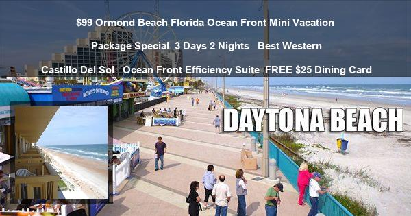 $99 Ormond Beach Florida Ocean Front Mini Vacation Package Special | 3 Days 2 Nights  | Best Western Castillo Del Sol  | Ocean Front Efficiency Suite | FREE $25 Dining Card
