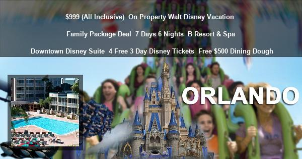 $999 (All Inclusive) | On Property Walt Disney Vacation | Family Package Deal | 7 Days 6 Nights | B Resort & Spa | Downtown Disney Suite | 4 Free 3 Day Disney Tickets | Free $500 Dining Dough