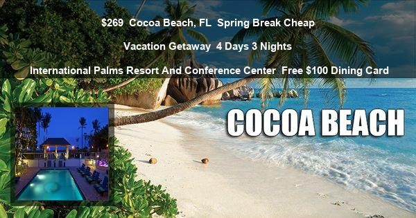 $269 | Cocoa Beach, FL | Spring Break Cheap Vacation Getaway | 4 Days 3 Nights | International Palms Resort And Conference Center | Free $100 Dining Card