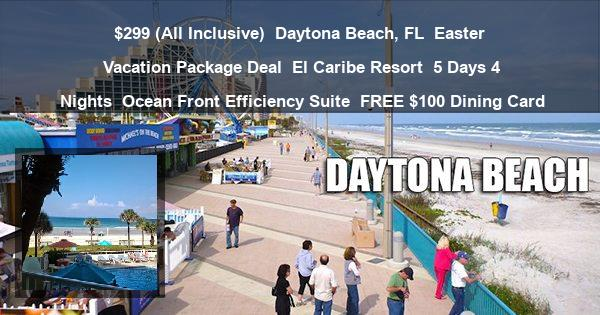 $299 ( All Inclusive ) | Daytona Beach, FL | Easter Vacation Package Deal | El Caribe Resort | 5 Days 4 Nights | Ocean Front Efficiency Suite | FREE $100 Dining Card