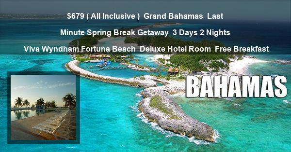 $679 ( All Inclusive ) | Grand Bahamas | Last Minute Spring Break Getaway | 3 Days 2 Nights | Viva Wyndham Fortuna Beach | Deluxe Hotel Room | Free Breakfast