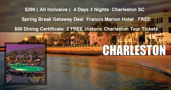 $299 ( All Inclusive ) | 4 Days 3 Nights | Charleston SC | Spring Break Getaway Deal | Francis Marion Hotel  | FREE $50 Dining Certificate | 2 FREE Historic Charleston Tour Tickets