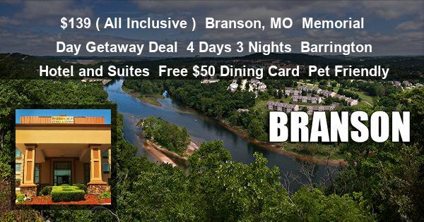 $139 ( All Inclusive ) | Branson, MO | Memorial Day Getaway Deal | 4 Days 3 Nights | Barrington Hotel and Suites | Free $50 Dining Card | Pet Friendly