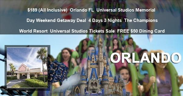 $189 (All Inclusive) | Orlando FL | Universal Studios Memorial Day Weekend Getaway Deal | 4 Days 3 Nights | The Champions World Resort | Universal Studios Tickets Sale | FREE $50 Dining Card