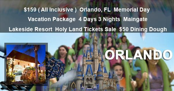 $159 ( All Inclusive ) | Orlando, FL | Memorial Day Vacation Package | 4 Days 3 Nights | Maingate Lakeside Resort | Holy Land Tickets Sale | $50 Dining Dough