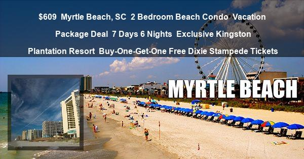 $609 | Myrtle Beach, SC | 2 Bedroom Beach Condo | Vacation Package Deal | 7 Days 6 Nights | Exclusive Kingston Plantation Resort | Buy-One-Get-One Free Dixie Stampede Tickets