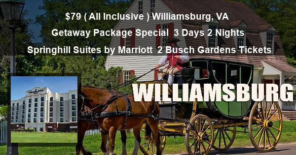 $79 ( All Inclusive ) Williamsburg, VA | Getaway Package Special | 3 Days 2 Nights | Springhill Suites by Marriott | 2 Busch Gardens Tickets