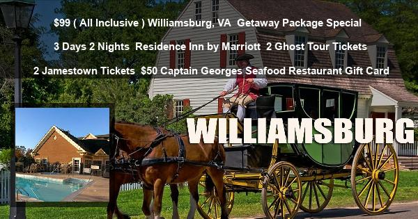 $99 ( All Inclusive ) Williamsburg, VA | Getaway Package Special | 3 Days 2 Nights | Residence Inn by Marriott | 2 Ghost Tour Tickets | 2 Jamestown Tickets | $50 Captain Georges Seafood Restaurant Gift Card