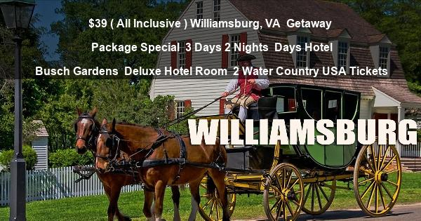$39 ( All Inclusive ) Williamsburg, VA | Getaway Package Special | 3 Days 2 Nights | Days Hotel Busch Gardens | Deluxe Hotel Room | 2 Water Country USA Tickets