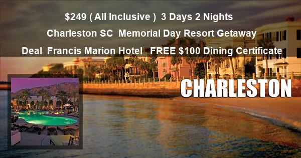 $249 ( All Inclusive ) | 3 Days 2 Nights | Charleston SC | Memorial Day Resort Getaway Deal | Francis Marion Hotel | FREE $100 Dining Certificate