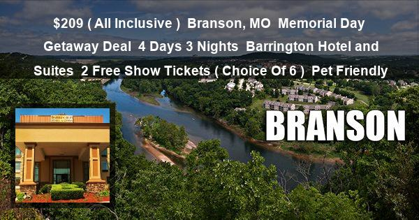 $209 ( All Inclusive ) | Branson, MO | Memorial Day Getaway Deal | 4 Days 3 Nights | Barrington Hotel and Suites | 2 Free Show Tickets ( Choice Of 6 ) | Pet Friendly