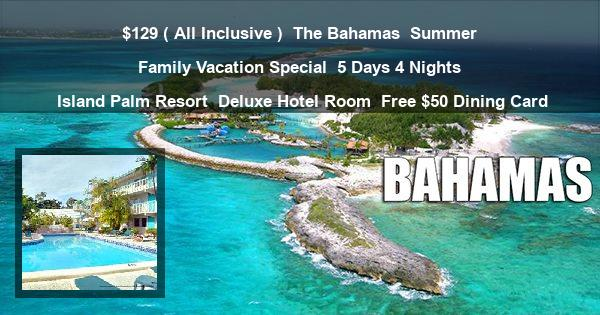 $129 ( All Inclusive ) | The Bahamas | Summer Family Vacation Special | 5 Days 4 Nights | Island Palm Resort | Deluxe Hotel Room | Free $50 Dining Card