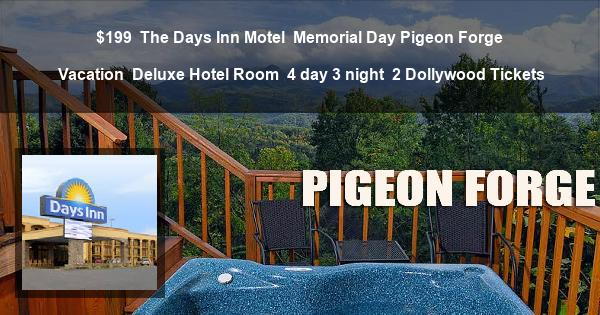 $199 | The Days Inn Motel | Memorial Day Pigeon Forge Vacation | Deluxe Hotel Room | 4 day 3 night | 2 Dollywood Tickets