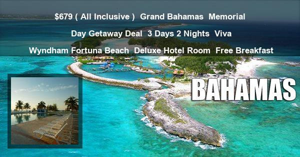 $679 ( All Inclusive ) | Grand Bahamas | Memorial Day Getaway Deal | 3 Days 2 Nights | Viva Wyndham Fortuna Beach | Deluxe Hotel Room | Free Breakfast