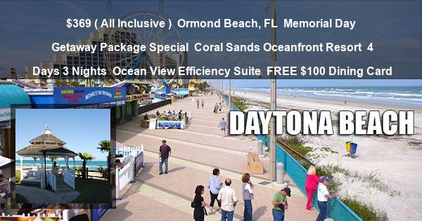 $369 ( All Inclusive ) | Ormond Beach, FL | Memorial Day Getaway Package Special | Coral Sands Oceanfront Resort | 4 Days 3 Nights | Ocean View Efficiency Suite | FREE $100 Dining Card