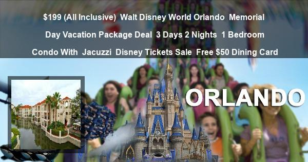 $199 (All Inclusive) | Walt Disney World Orlando | Memorial Day Vacation Package Deal | 3 Days 2 Nights | 1 Bedroom Condo With Jacuzzi | Disney Tickets Sale | Free $50 Dining Card