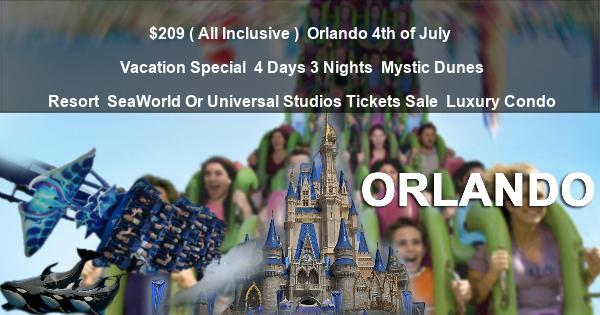 $209 ( All Inclusive ) | Orlando 4th of July Vacation Special | 4 Days 3 Nights | Mystic Dunes Resort | SeaWorld Or Universal Studios Tickets Sale | Luxury Condo